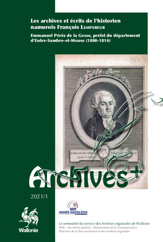 Archives + № 2021/1. Les archives et écrits de l'historien namurois François Lempereur. Emmanuel Pérès de la Gesse, préfet du Département d'Entre-Sambre-et-Meuse (1800-1814) (numérique)