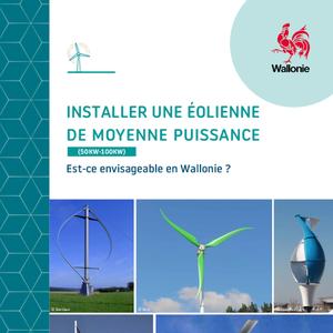 Installer une éolienne de moyenne puissance (50 Kw - 100 Kw). Est-ce envisageable en Wallonie ?