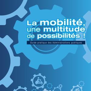 La mobilité, une multitude de possibilités ! Guide pratique des Administrations publiques (numérique)