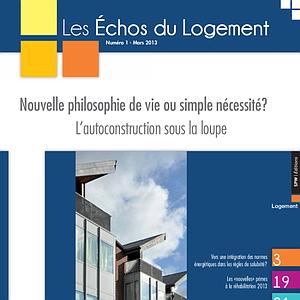Les Échos du Logement - Numéro 2013-1 - Nouvelle philosophie de vie ou simple nécessité ? L'autoconstruction sous la loupe (numérique)