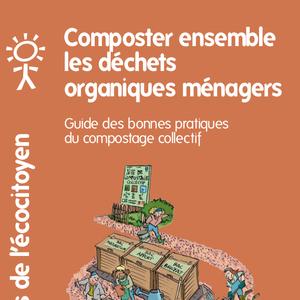 Les guides de l'Écocitoyen. Composter ensemble les déchets organiques ménagers. Guide des bonnes pratiques du compostage collectif [2021] (numérique)